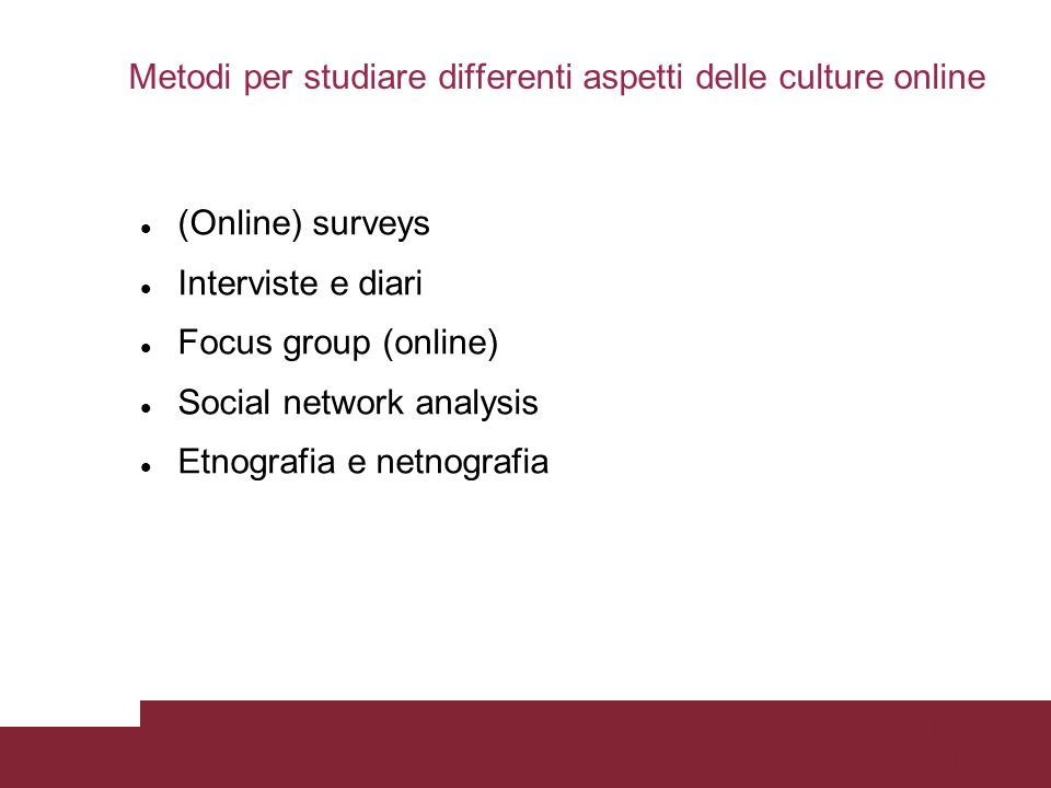 Pagina 21 Metodi per studiare differenti aspetti delle culture online (Online) surveys Interviste e diari Focus group (online) Social network analysis