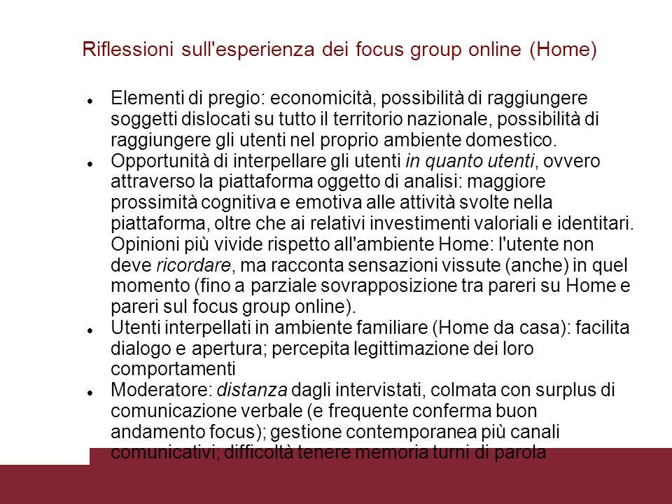 Pagina 29 Riflessioni sull esperienza dei focus group online (Home) Elementi di pregio: economicità, possibilità di raggiungere soggetti dislocati su tutto il territorio nazionale, possibilità di raggiungere gli utenti nel proprio ambiente domestico.