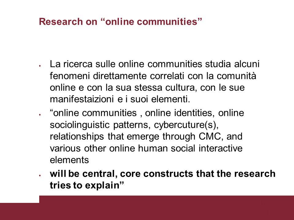 Pagina 34 Research on online communities La ricerca sulle online communities studia alcuni fenomeni direttamente correlati con la comunità online e con la sua stessa cultura, con le sue manifestaizioni e i suoi elementi.