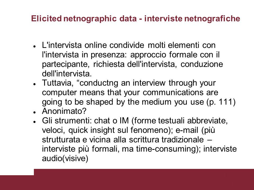 Pagina 54 Elicited netnographic data - interviste netnografiche L intervista online condivide molti elementi con l intervista in presenza: approccio formale con il partecipante, richiesta dell intervista, conduzione dell intervista.