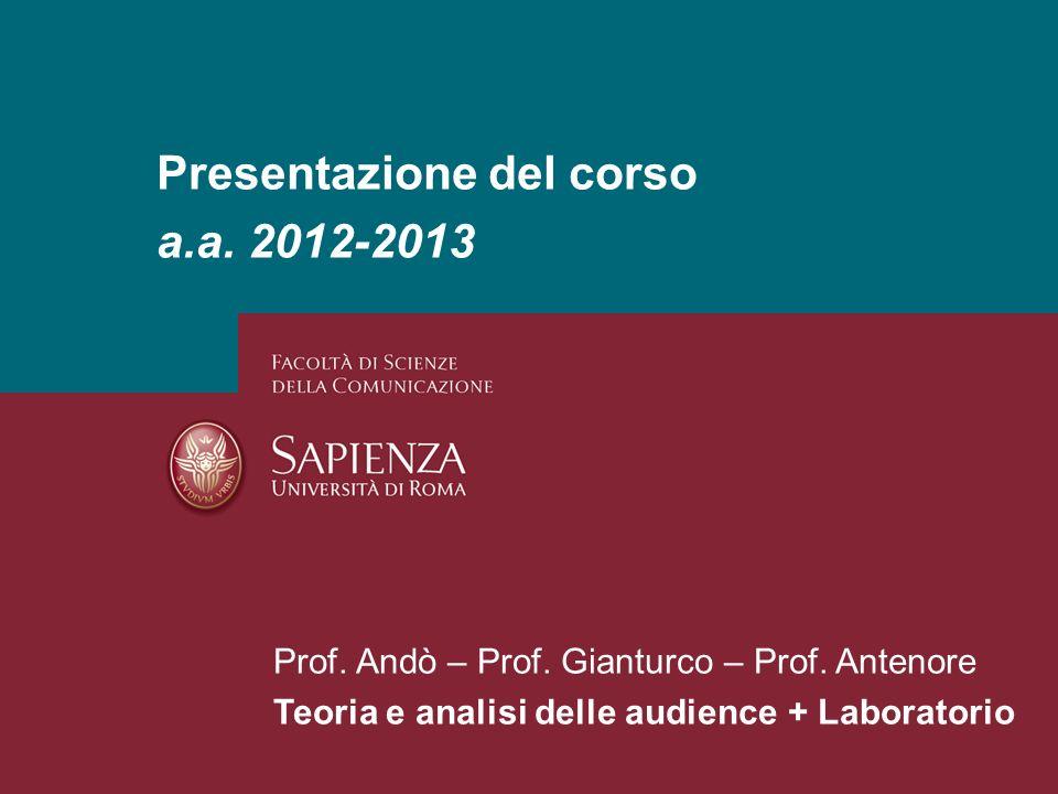 26/01/2014 Perchè studiare i media? Pagina 1 Presentazione del corso a.a. 2012-2013 Prof. Andò – Prof. Gianturco – Prof. Antenore Teoria e analisi del
