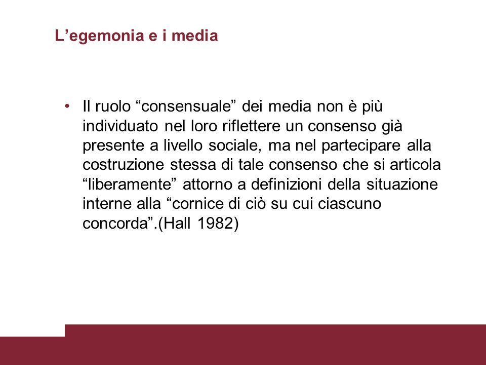 Legemonia e i media Il ruolo consensuale dei media non è più individuato nel loro riflettere un consenso già presente a livello sociale, ma nel partec