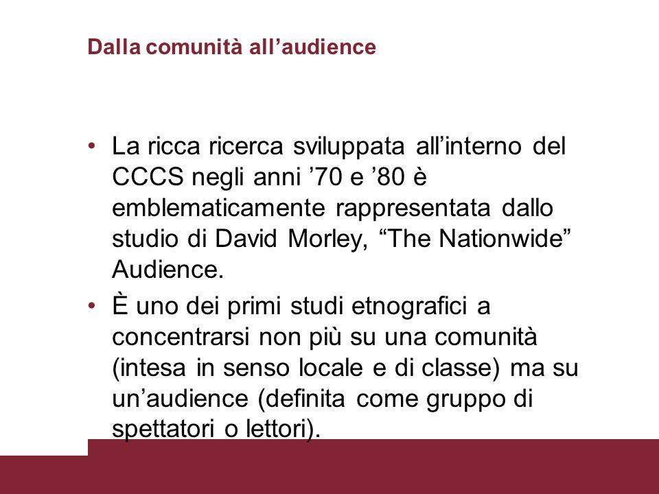 Dalla comunità allaudience La ricca ricerca sviluppata allinterno del CCCS negli anni 70 e 80 è emblematicamente rappresentata dallo studio di David M