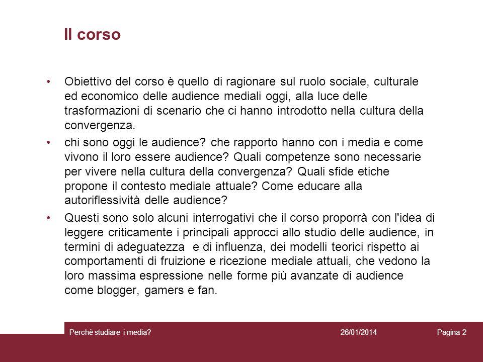 Il corso Obiettivo del corso è quello di ragionare sul ruolo sociale, culturale ed economico delle audience mediali oggi, alla luce delle trasformazio