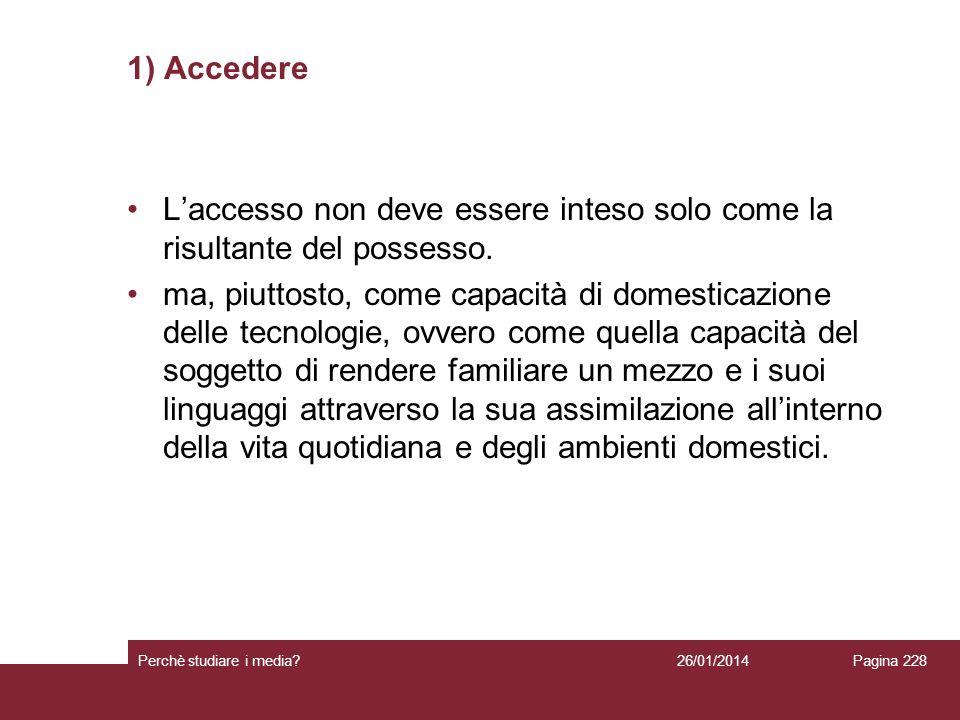 26/01/2014 Perchè studiare i media? Pagina 228 1) Accedere Laccesso non deve essere inteso solo come la risultante del possesso. ma, piuttosto, come c