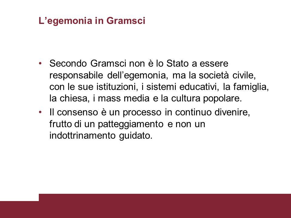 Legemonia in Gramsci Secondo Gramsci non è lo Stato a essere responsabile dellegemonia, ma la società civile, con le sue istituzioni, i sistemi educat