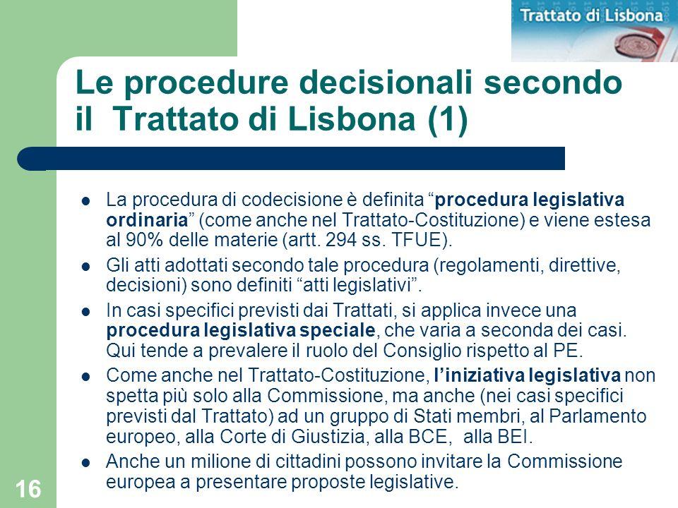 16 Le procedure decisionali secondo il Trattato di Lisbona (1) La procedura di codecisione è definita procedura legislativa ordinaria (come anche nel