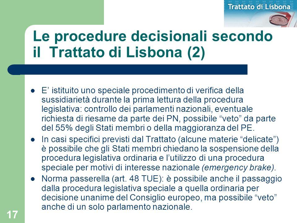17 Le procedure decisionali secondo il Trattato di Lisbona (2) E istituito uno speciale procedimento di verifica della sussidiarietà durante la prima