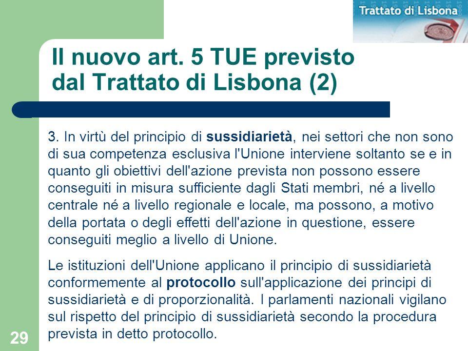 29 Il nuovo art. 5 TUE previsto dal Trattato di Lisbona (2) 3. In virtù del principio di sussidiarietà, nei settori che non sono di sua competenza esc