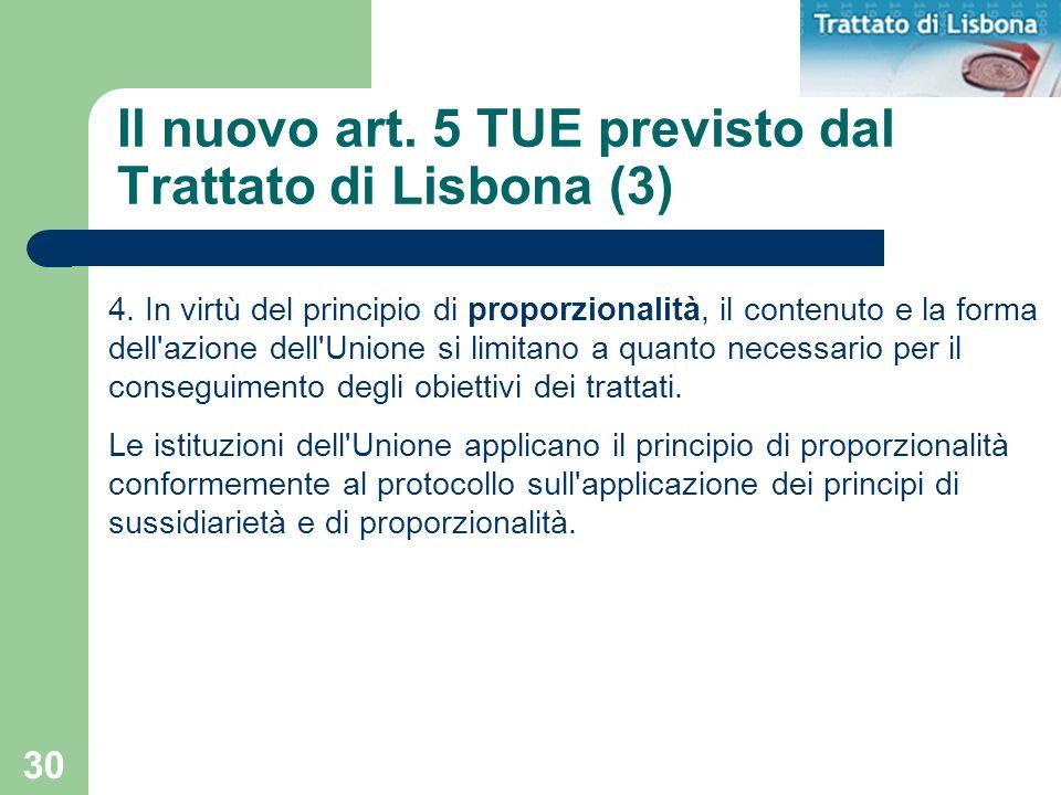 30 Il nuovo art. 5 TUE previsto dal Trattato di Lisbona (3) 4. In virtù del principio di proporzionalità, il contenuto e la forma dell'azione dell'Uni