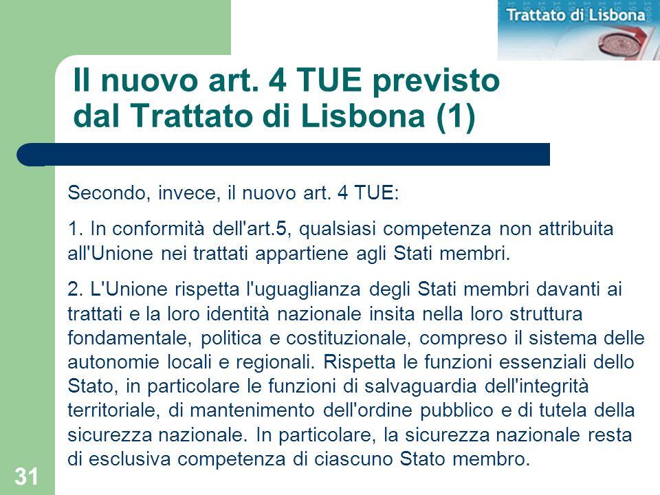 31 Il nuovo art. 4 TUE previsto dal Trattato di Lisbona (1) Secondo, invece, il nuovo art. 4 TUE: 1. In conformità dell'art.5, qualsiasi competenza no