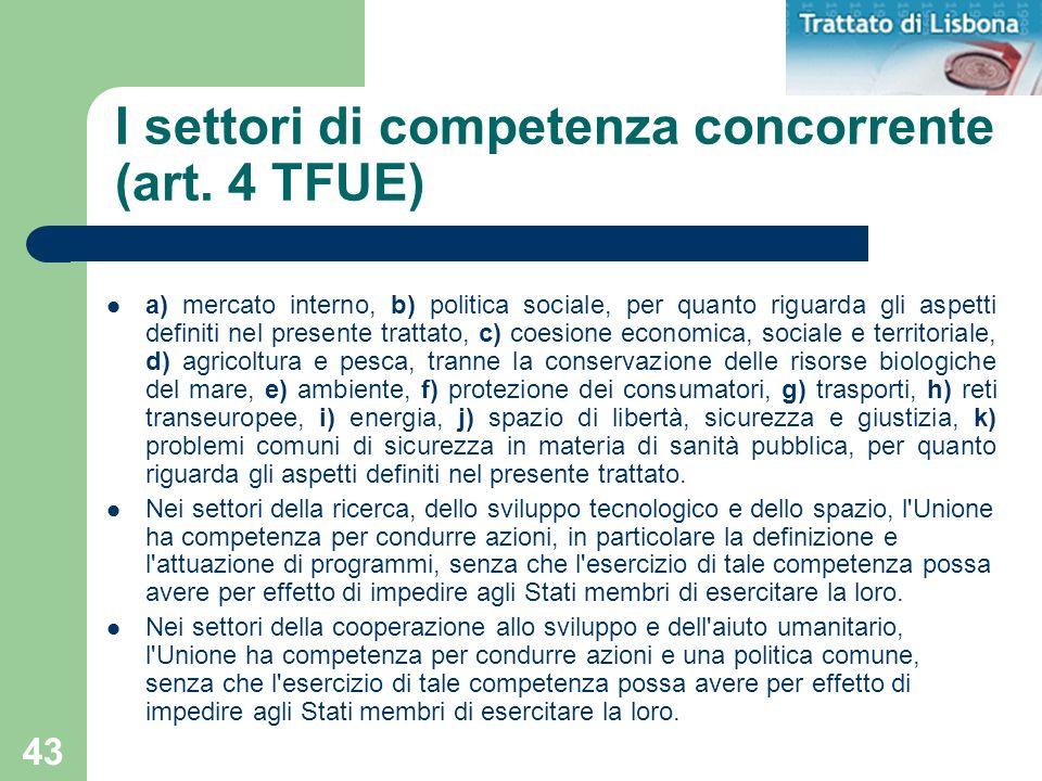 43 I settori di competenza concorrente (art. 4 TFUE) a) mercato interno, b) politica sociale, per quanto riguarda gli aspetti definiti nel presente tr