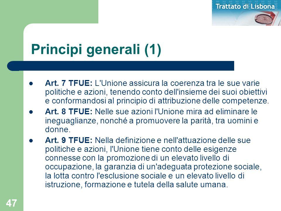 47 Principi generali (1) Art. 7 TFUE: L'Unione assicura la coerenza tra le sue varie politiche e azioni, tenendo conto dell'insieme dei suoi obiettivi