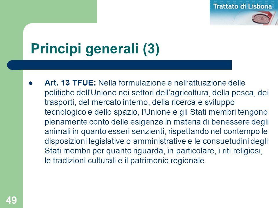 49 Principi generali (3) Art. 13 TFUE: Nella formulazione e nellattuazione delle politiche dell'Unione nei settori dellagricoltura, della pesca, dei t
