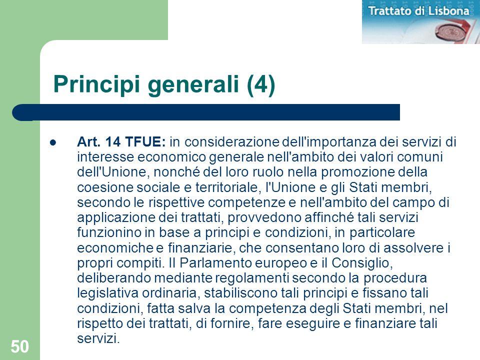 50 Principi generali (4) Art. 14 TFUE: in considerazione dell'importanza dei servizi di interesse economico generale nell'ambito dei valori comuni del
