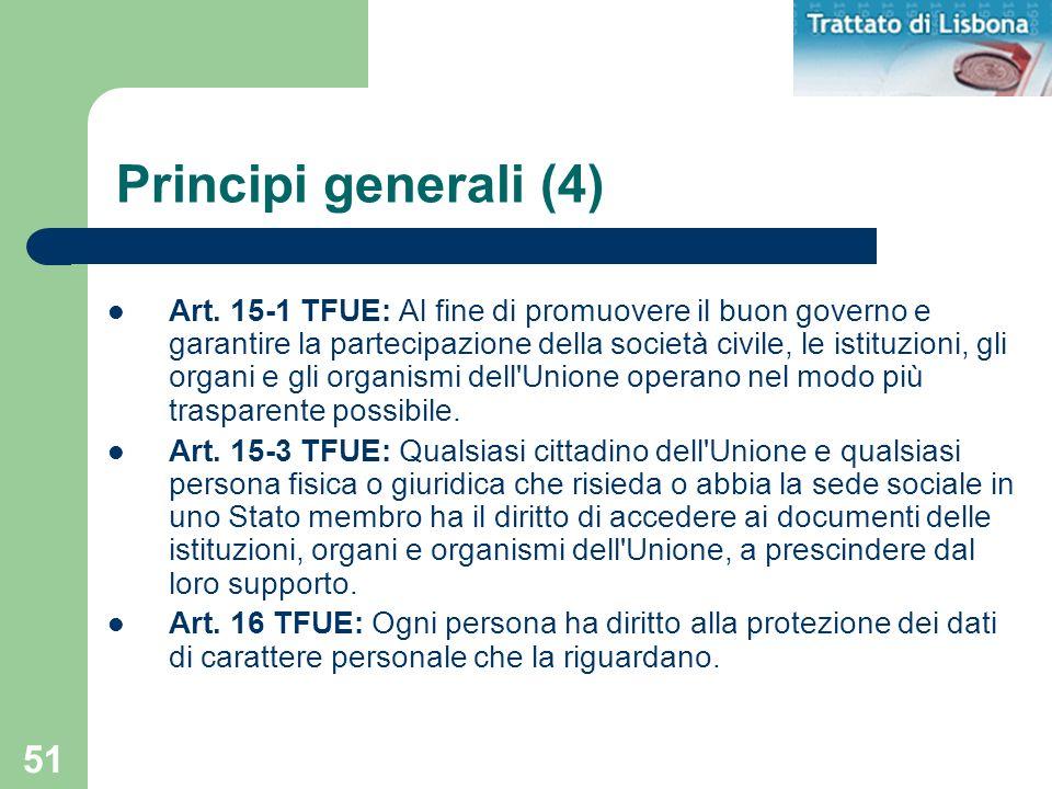 51 Principi generali (4) Art. 15-1 TFUE: Al fine di promuovere il buon governo e garantire la partecipazione della società civile, le istituzioni, gli