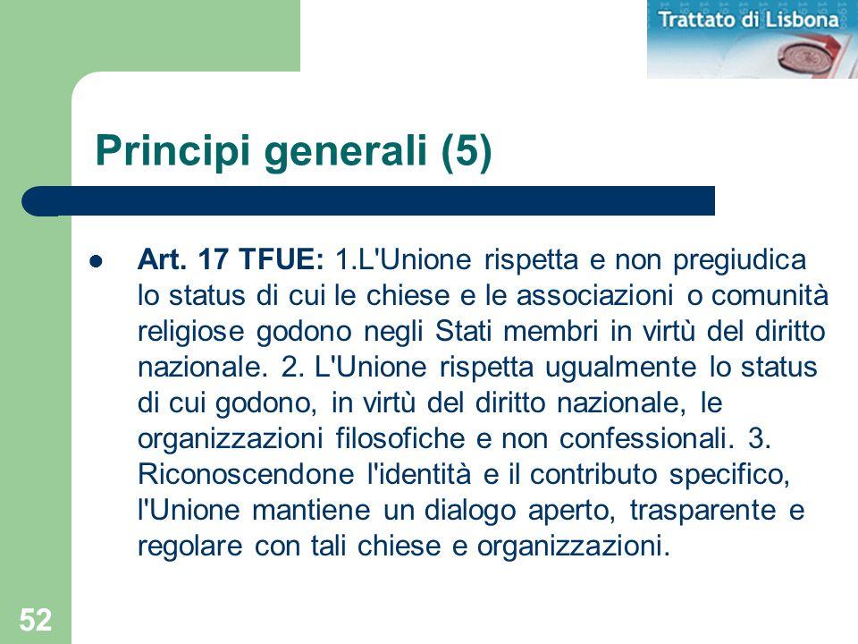 52 Principi generali (5) Art. 17 TFUE: 1.L'Unione rispetta e non pregiudica lo status di cui le chiese e le associazioni o comunità religiose godono n
