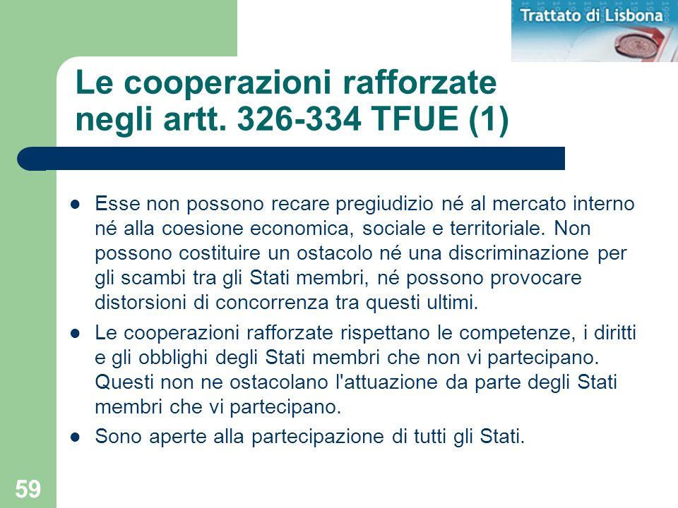 59 Le cooperazioni rafforzate negli artt. 326-334 TFUE (1) Esse non possono recare pregiudizio né al mercato interno né alla coesione economica, socia