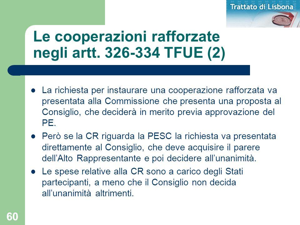 60 Le cooperazioni rafforzate negli artt. 326-334 TFUE (2) La richiesta per instaurare una cooperazione rafforzata va presentata alla Commissione che