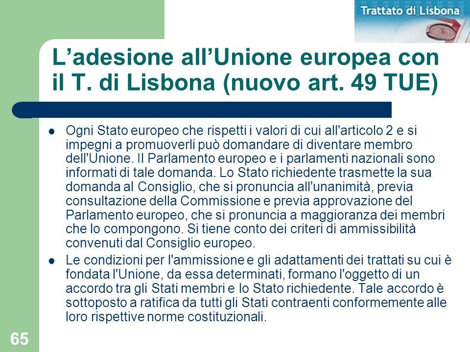 65 Ogni Stato europeo che rispetti i valori di cui all'articolo 2 e si impegni a promuoverli può domandare di diventare membro dell'Unione. Il Parlame