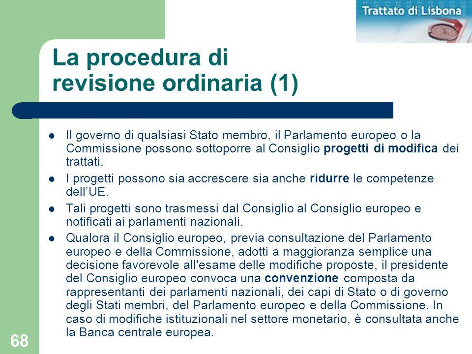 68 La procedura di revisione ordinaria (1) Il governo di qualsiasi Stato membro, il Parlamento europeo o la Commissione possono sottoporre al Consigli