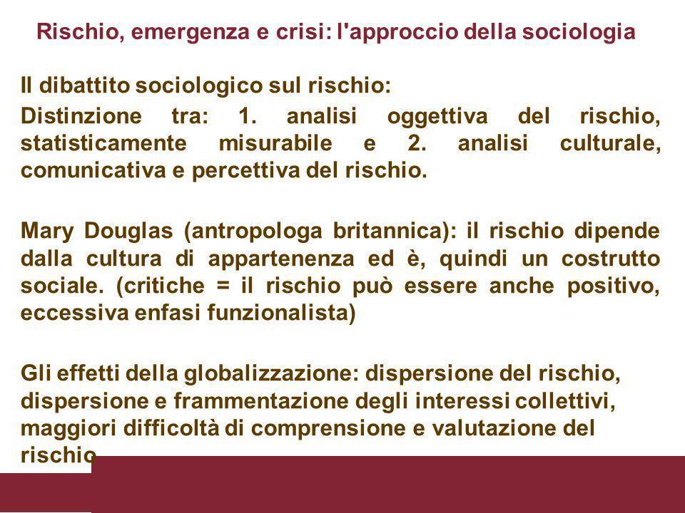 Il dibattito sociologico sul rischio: Distinzione tra: 1. analisi oggettiva del rischio, statisticamente misurabile e 2. analisi culturale, comunicati