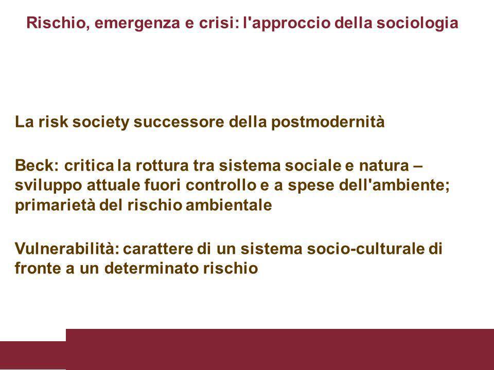 La risk society successore della postmodernità Beck: critica la rottura tra sistema sociale e natura – sviluppo attuale fuori controllo e a spese dell
