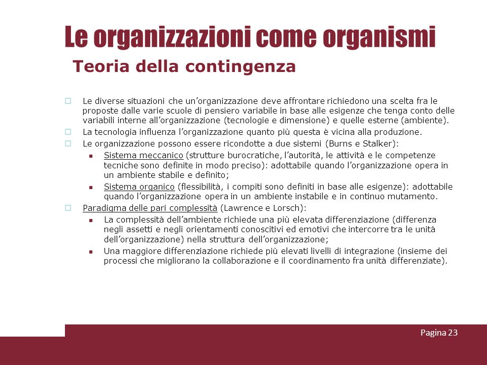 Le diverse situazioni che unorganizzazione deve affrontare richiedono una scelta fra le proposte dalle varie scuole di pensiero variabile in base alle