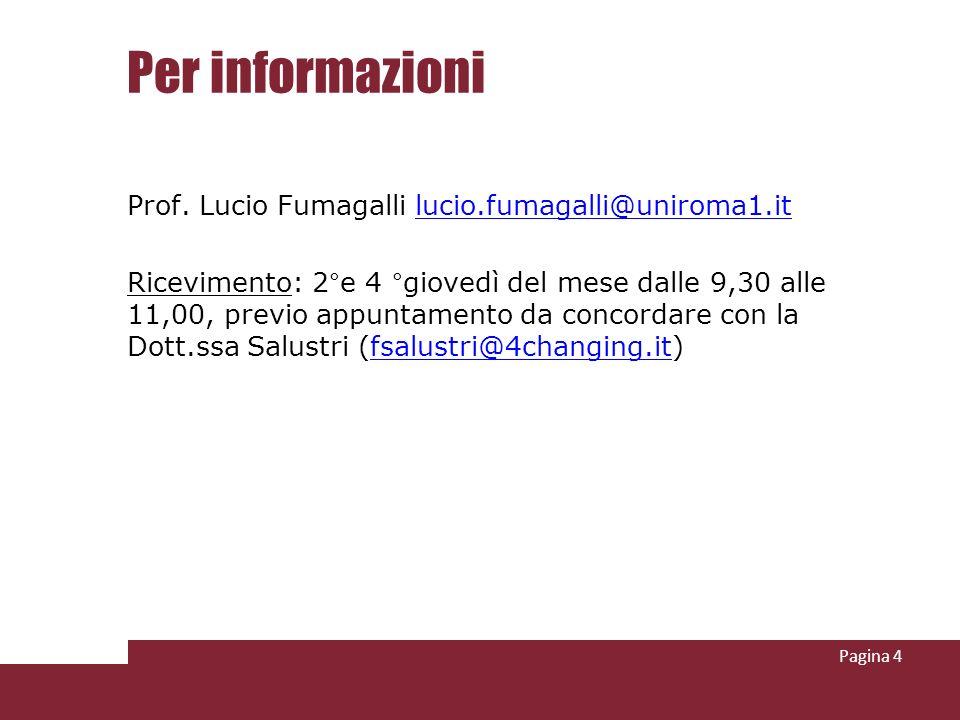 Per informazioni Prof. Lucio Fumagalli lucio.fumagalli@uniroma1.itlucio.fumagalli@uniroma1.it Ricevimento: 2°e 4 °giovedì del mese dalle 9,30 alle 11,