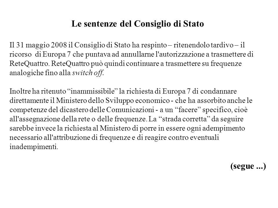 Le sentenze del Consiglio di Stato Il 31 maggio 2008 il Consiglio di Stato ha respinto – ritenendolo tardivo – il ricorso di Europa 7 che puntava ad a