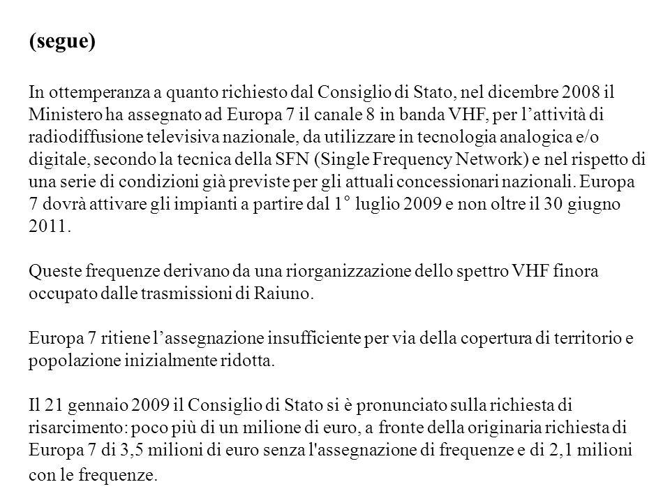 (segue) In ottemperanza a quanto richiesto dal Consiglio di Stato, nel dicembre 2008 il Ministero ha assegnato ad Europa 7 il canale 8 in banda VHF, p