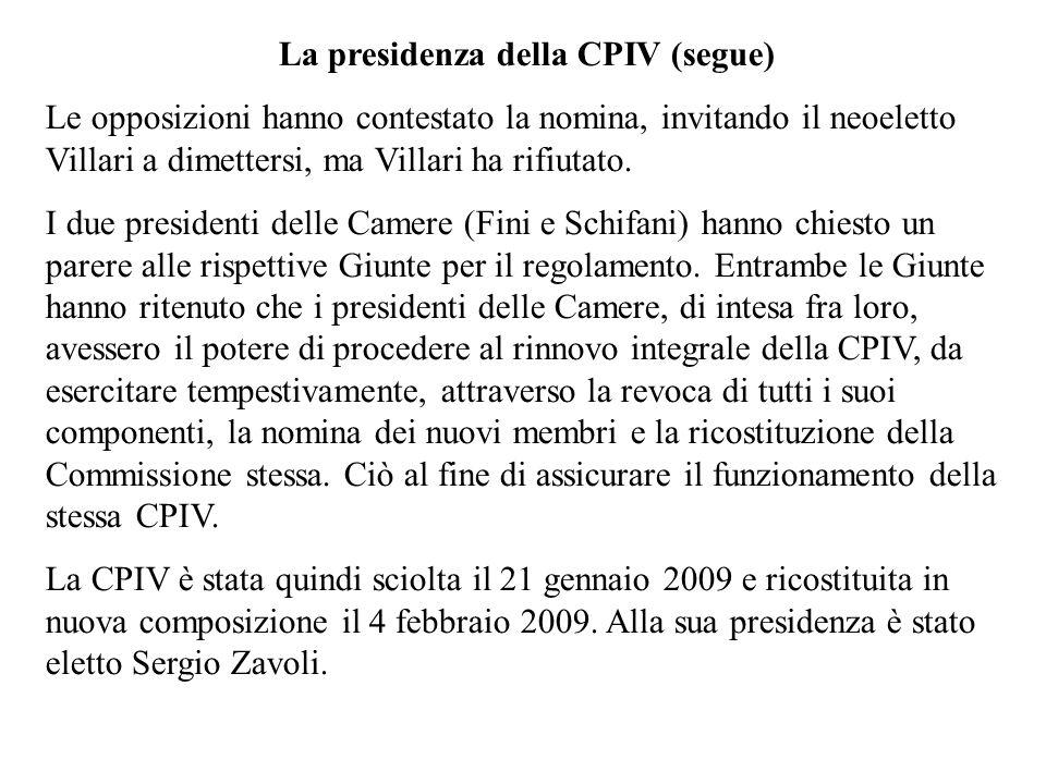 La presidenza della CPIV (segue) Le opposizioni hanno contestato la nomina, invitando il neoeletto Villari a dimettersi, ma Villari ha rifiutato. I du