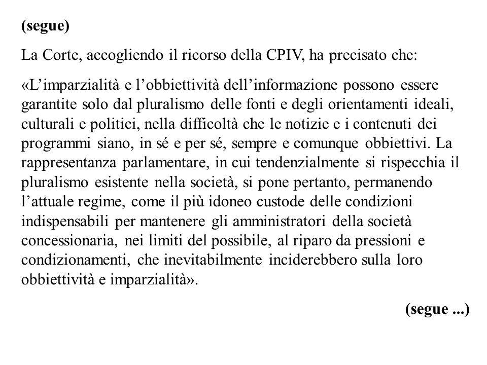 (segue) La Corte, accogliendo il ricorso della CPIV, ha precisato che: «Limparzialità e lobbiettività dellinformazione possono essere garantite solo d