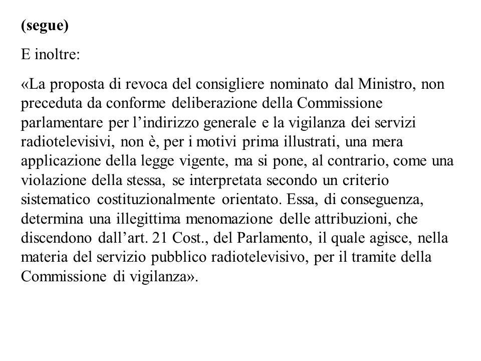 (segue) E inoltre: «La proposta di revoca del consigliere nominato dal Ministro, non preceduta da conforme deliberazione della Commissione parlamentar