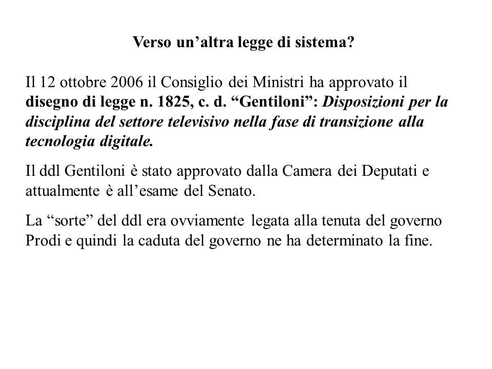 Verso unaltra legge di sistema? Il 12 ottobre 2006 il Consiglio dei Ministri ha approvato il disegno di legge n. 1825, c. d. Gentiloni: Disposizioni p