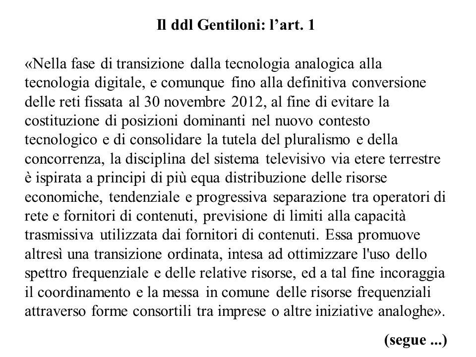 Il ddl Gentiloni: lart. 1 «Nella fase di transizione dalla tecnologia analogica alla tecnologia digitale, e comunque fino alla definitiva conversione