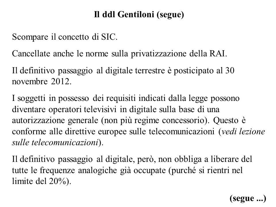 Il ddl Gentiloni (segue) Scompare il concetto di SIC. Cancellate anche le norme sulla privatizzazione della RAI. Il definitivo passaggio al digitale t