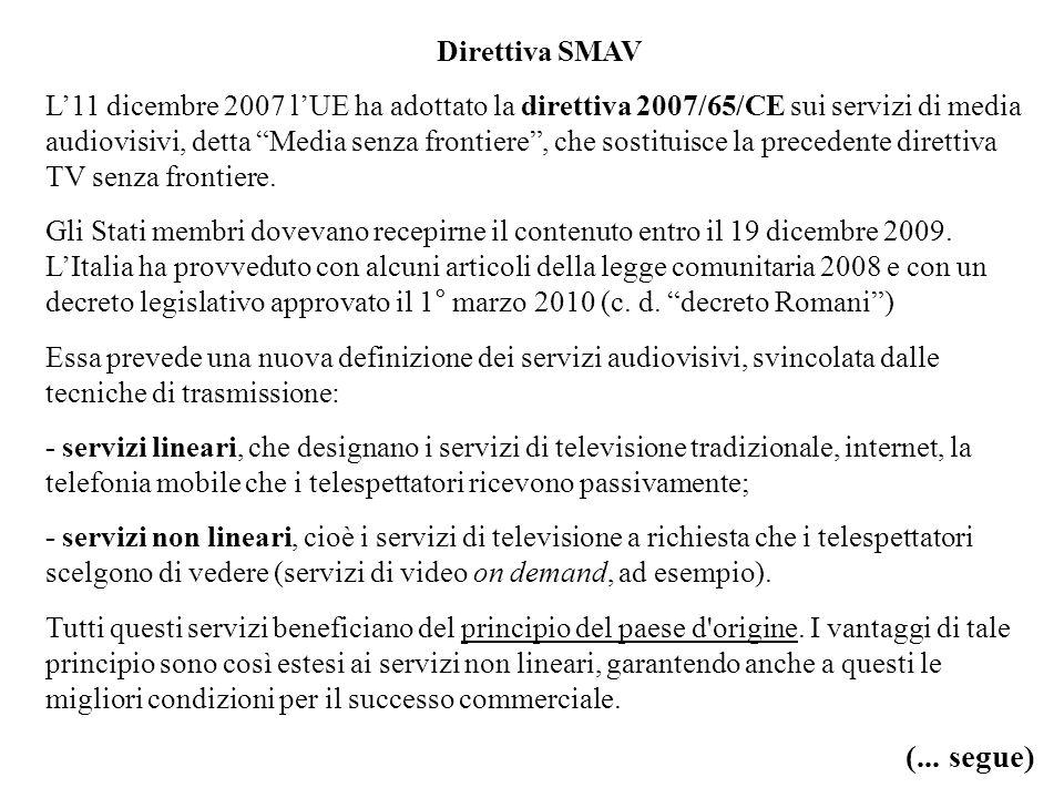Direttiva SMAV L11 dicembre 2007 lUE ha adottato la direttiva 2007/65/CE sui servizi di media audiovisivi, detta Media senza frontiere, che sostituisc