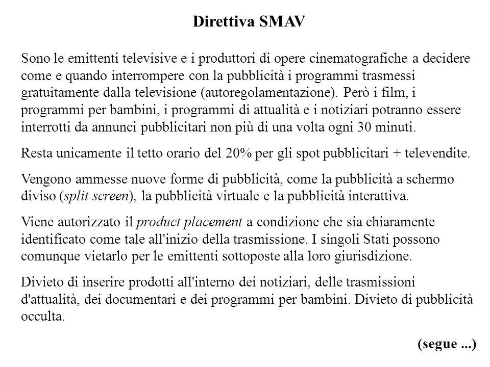 Direttiva SMAV Sono le emittenti televisive e i produttori di opere cinematografiche a decidere come e quando interrompere con la pubblicità i program