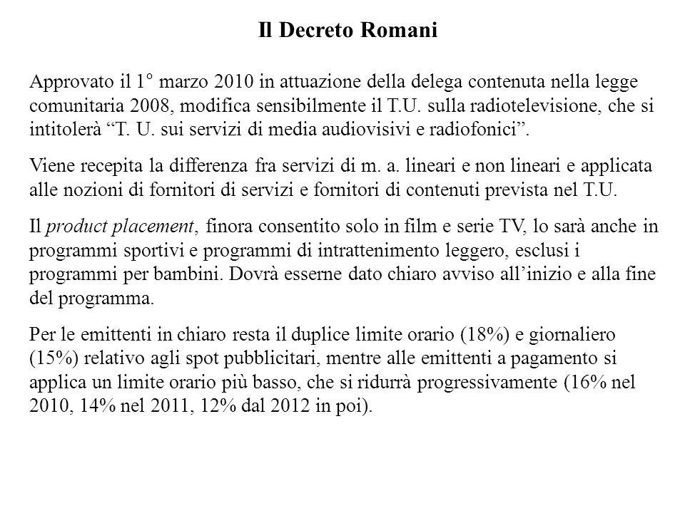 Il Decreto Romani Approvato il 1° marzo 2010 in attuazione della delega contenuta nella legge comunitaria 2008, modifica sensibilmente il T.U. sulla r