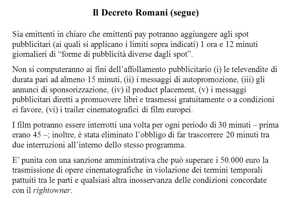 Il Decreto Romani (segue) Sia emittenti in chiaro che emittenti pay potranno aggiungere agli spot pubblicitari (ai quali si applicano i limiti sopra i