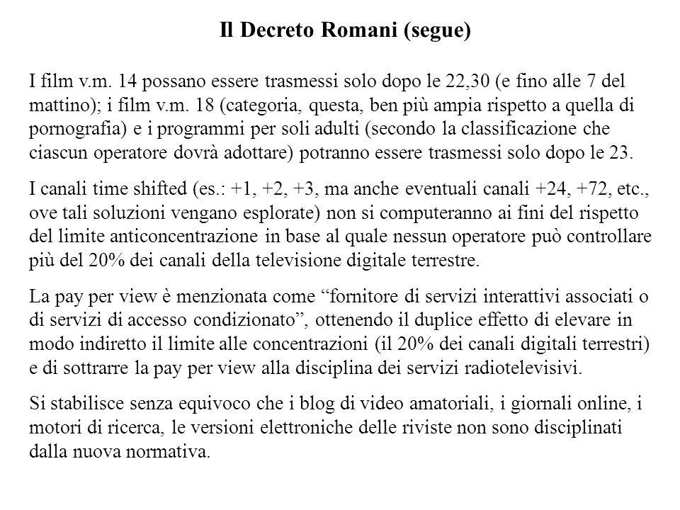 Il Decreto Romani (segue) I film v.m. 14 possano essere trasmessi solo dopo le 22,30 (e fino alle 7 del mattino); i film v.m. 18 (categoria, questa, b