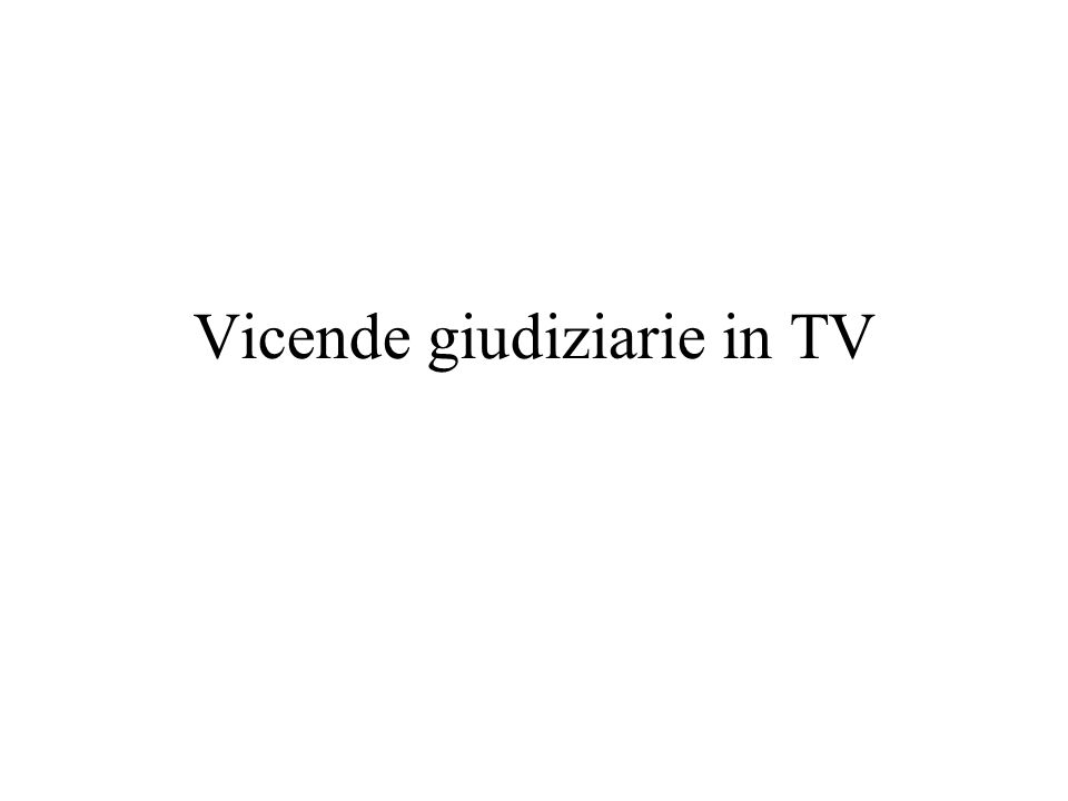 Vicende giudiziarie in TV