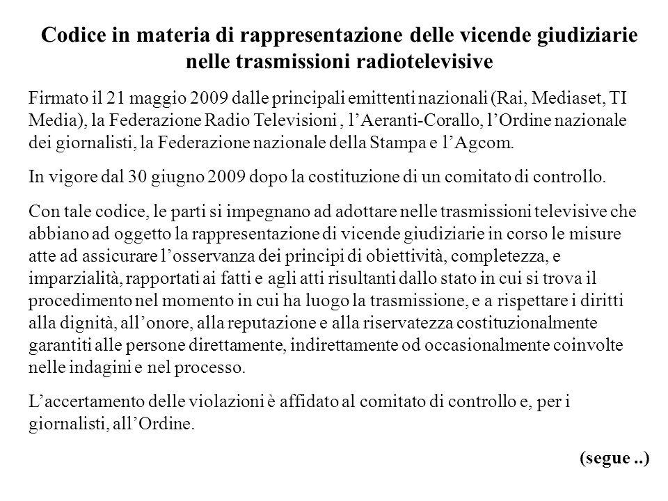 Codice in materia di rappresentazione delle vicende giudiziarie nelle trasmissioni radiotelevisive Firmato il 21 maggio 2009 dalle principali emittent