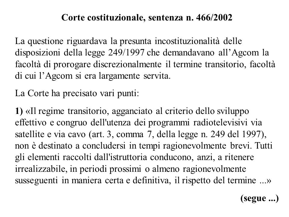 Corte costituzionale, sentenza n. 466/2002 La questione riguardava la presunta incostituzionalità delle disposizioni della legge 249/1997 che demandav
