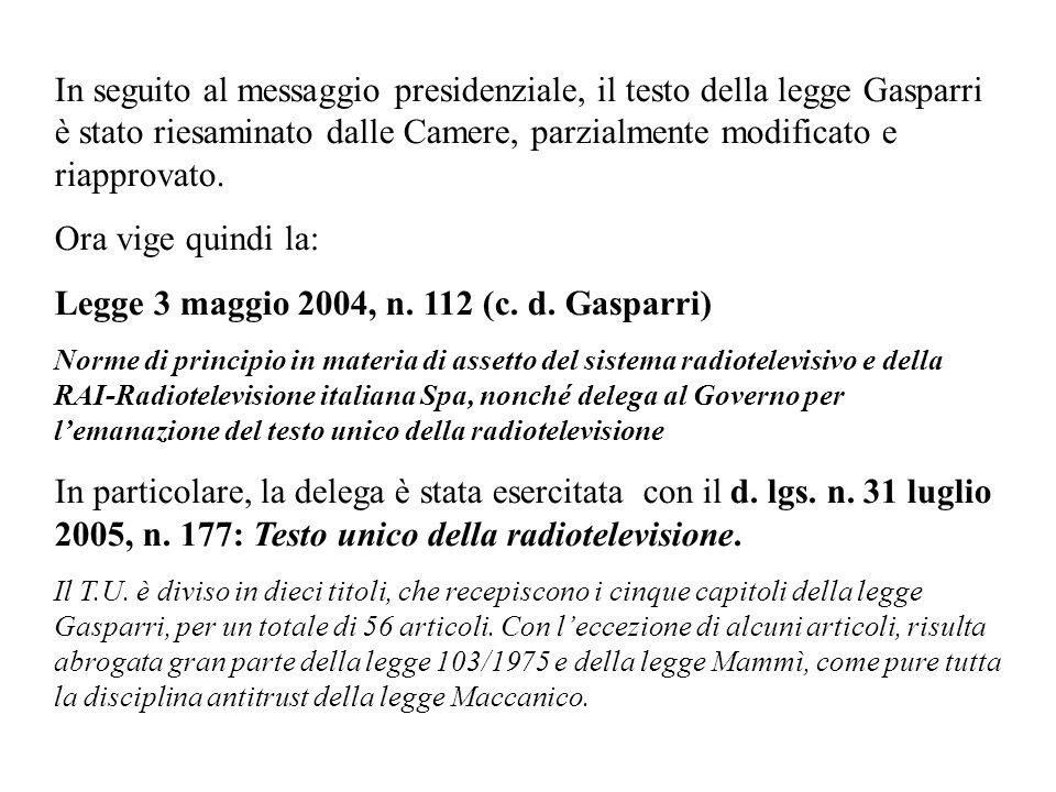 In seguito al messaggio presidenziale, il testo della legge Gasparri è stato riesaminato dalle Camere, parzialmente modificato e riapprovato. Ora vige
