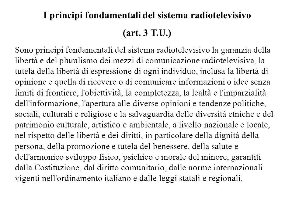 I principi fondamentali del sistema radiotelevisivo (art. 3 T.U.) Sono principi fondamentali del sistema radiotelevisivo la garanzia della libertà e d