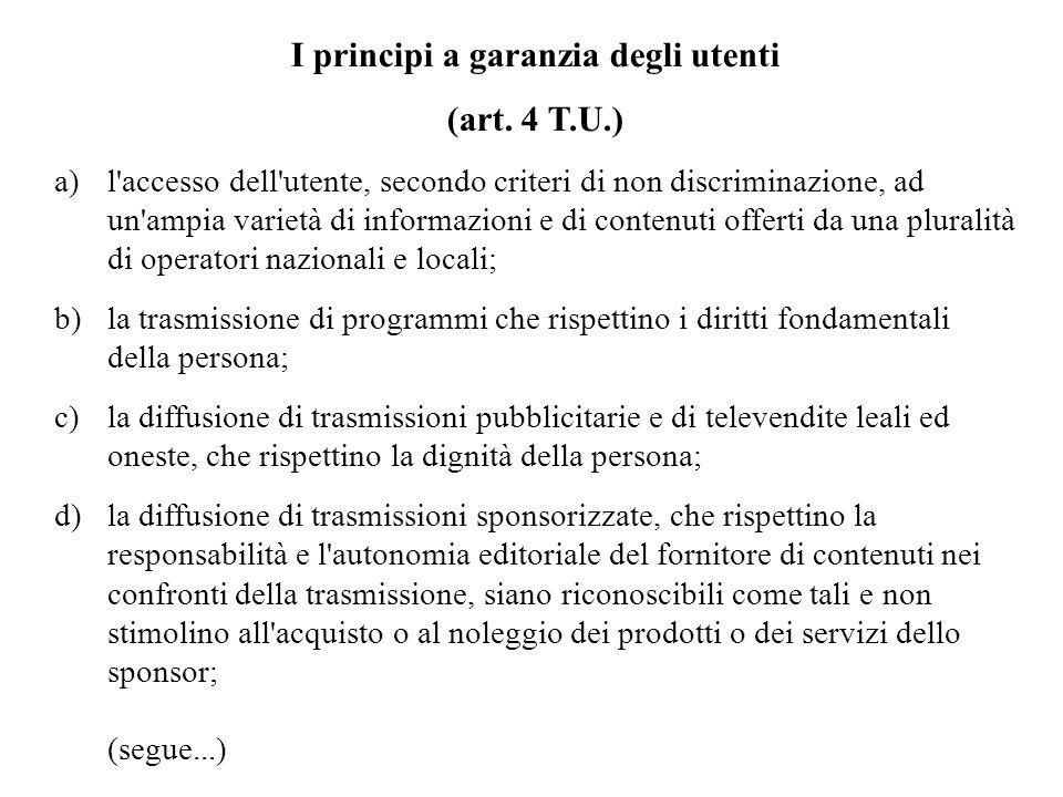I principi a garanzia degli utenti (art. 4 T.U.) a)l'accesso dell'utente, secondo criteri di non discriminazione, ad un'ampia varietà di informazioni