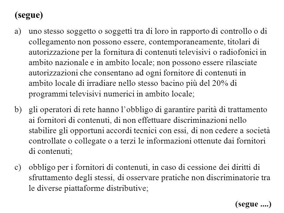 (segue) a)uno stesso soggetto o soggetti tra di loro in rapporto di controllo o di collegamento non possono essere, contemporaneamente, titolari di au