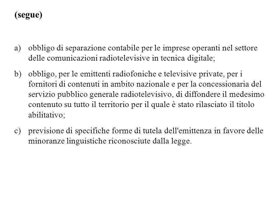 (segue) a)obbligo di separazione contabile per le imprese operanti nel settore delle comunicazioni radiotelevisive in tecnica digitale; b)obbligo, per